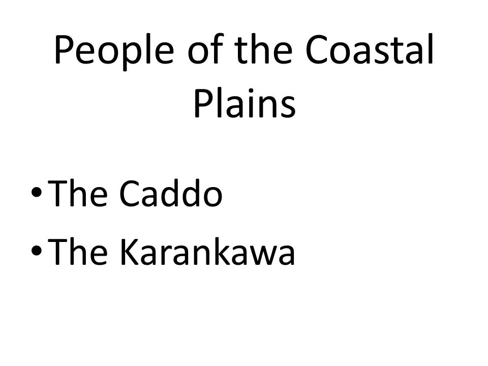 People of the Coastal Plains The Caddo The Karankawa