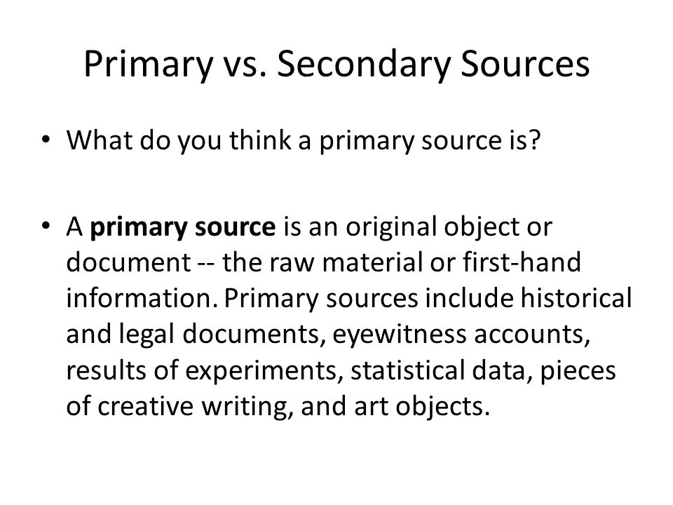 Primary vs. Secondary Sources What do you think a primary source is.