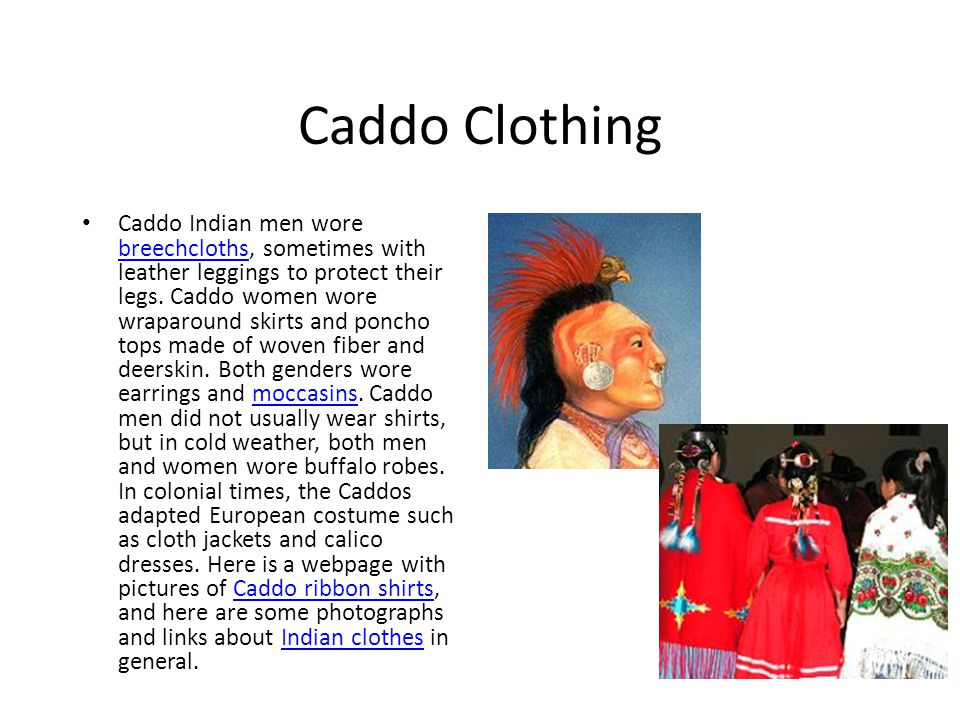 Caddo Clothing Caddo Indian men wore breechcloths, sometimes with leather leggings to protect their legs.