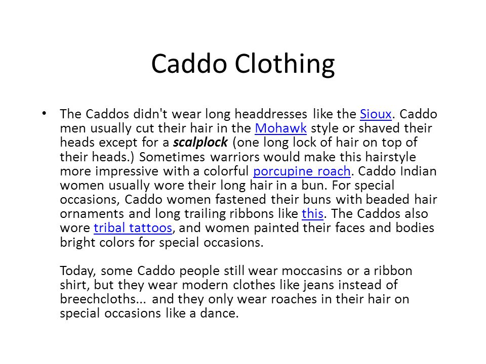 Caddo Clothing The Caddos didn t wear long headdresses like the Sioux.
