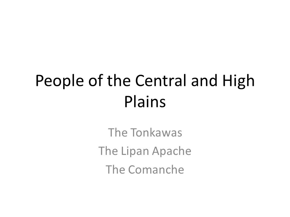 People of the Central and High Plains The Tonkawas The Lipan Apache The Comanche
