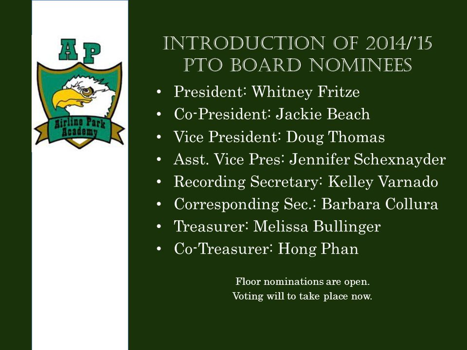 Introduction of 2014/'15 PTO Board Nominees President: Whitney Fritze Co-President: Jackie Beach Vice President: Doug Thomas Asst.