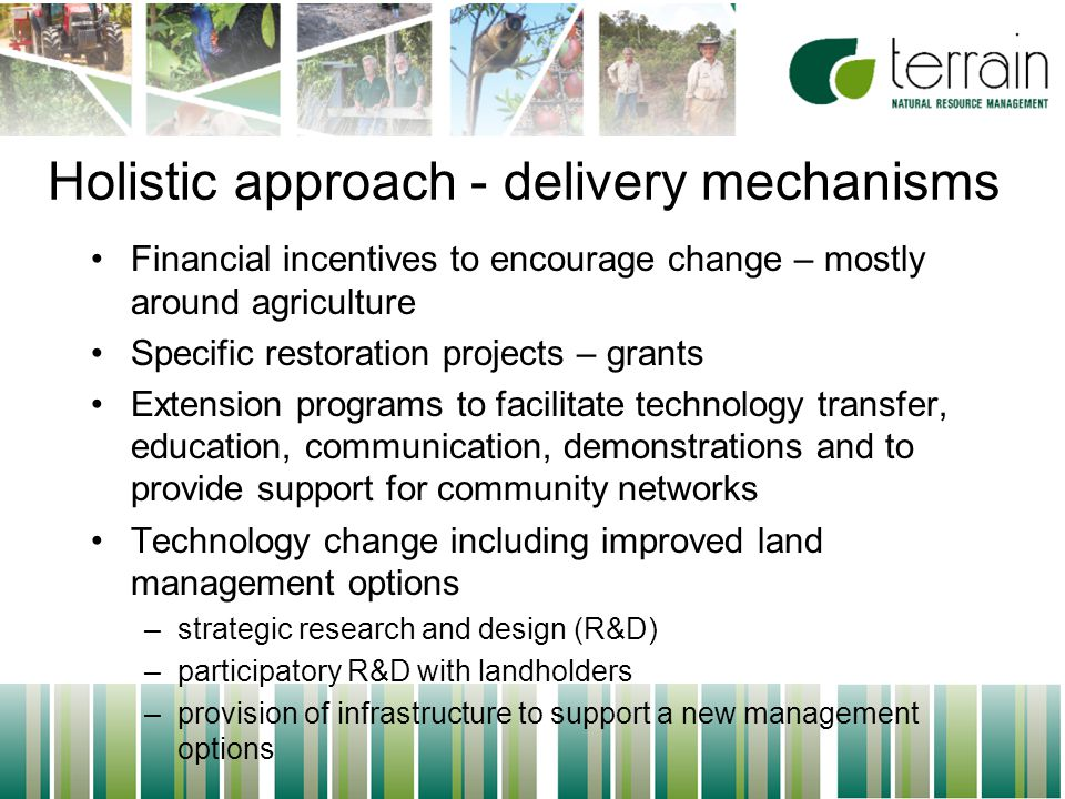 22 Holistic approach - delivery mechanisms Financial incentives to encourage change – mostly around agriculture Specific restoration projects – grants Extension programs to facilitate technology transfer, education, communication, demonstrations and to provide support for community networks Technology change including improved land management options –strategic research and design (R&D) –participatory R&D with landholders –provision of infrastructure to support a new management options