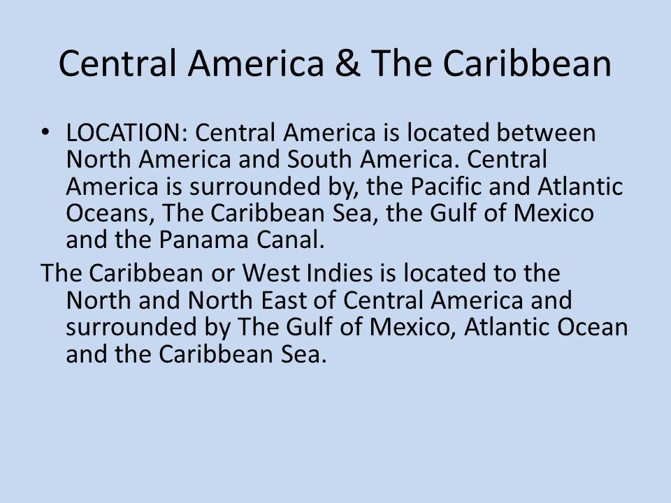 Central America & The Caribbean LOCATION: Central America is located between North America and South America.