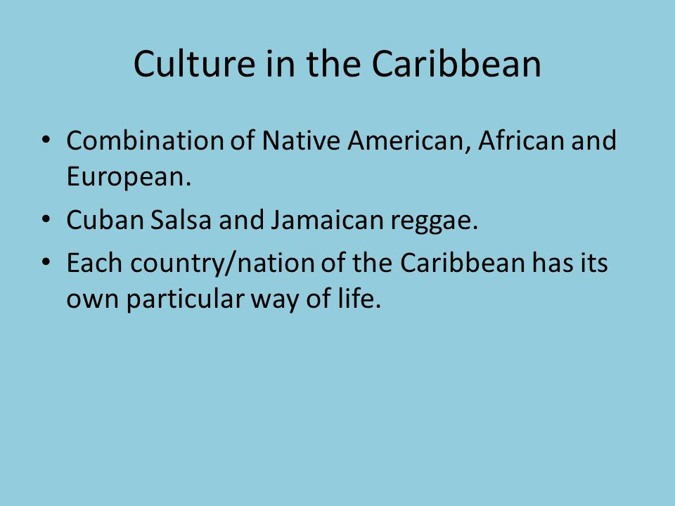 Culture in the Caribbean Combination of Native American, African and European.