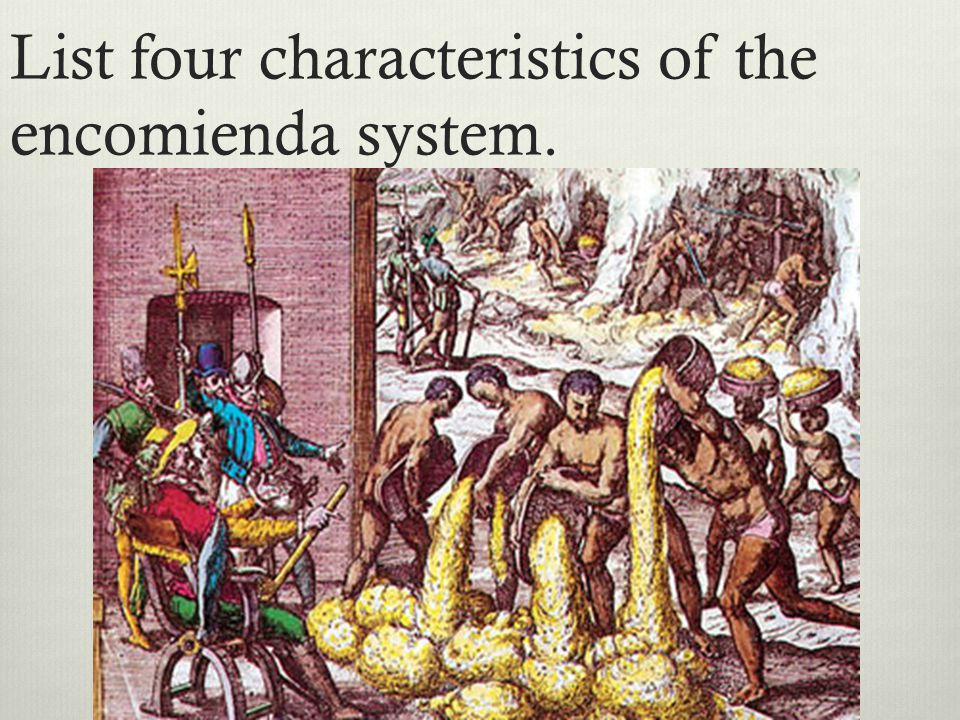 List four characteristics of the encomienda system.