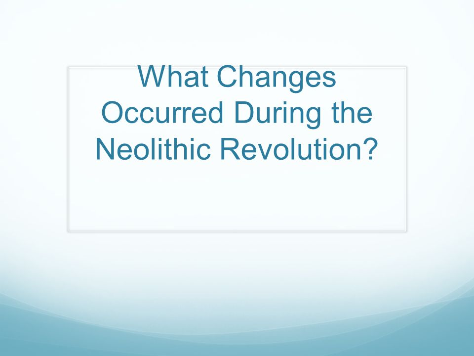 What Changes Occurred During the Neolithic Revolution