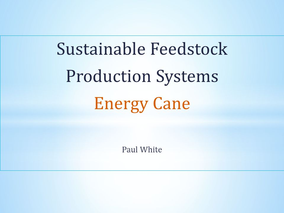 Sustainable Feedstock Production Systems Energy Cane Paul White