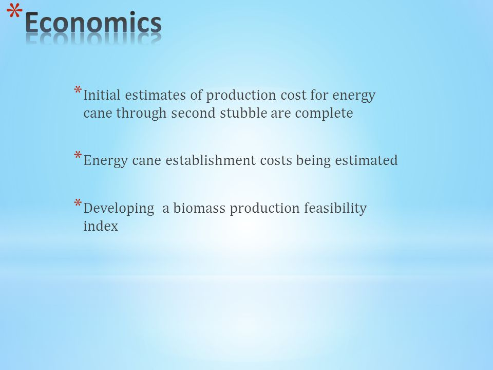 * Initial estimates of production cost for energy cane through second stubble are complete * Energy cane establishment costs being estimated * Developing a biomass production feasibility index