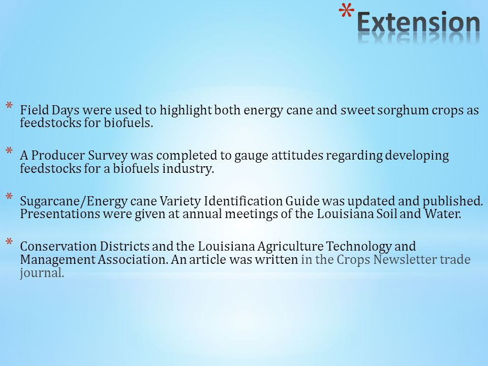 * Field Days were used to highlight both energy cane and sweet sorghum crops as feedstocks for biofuels.