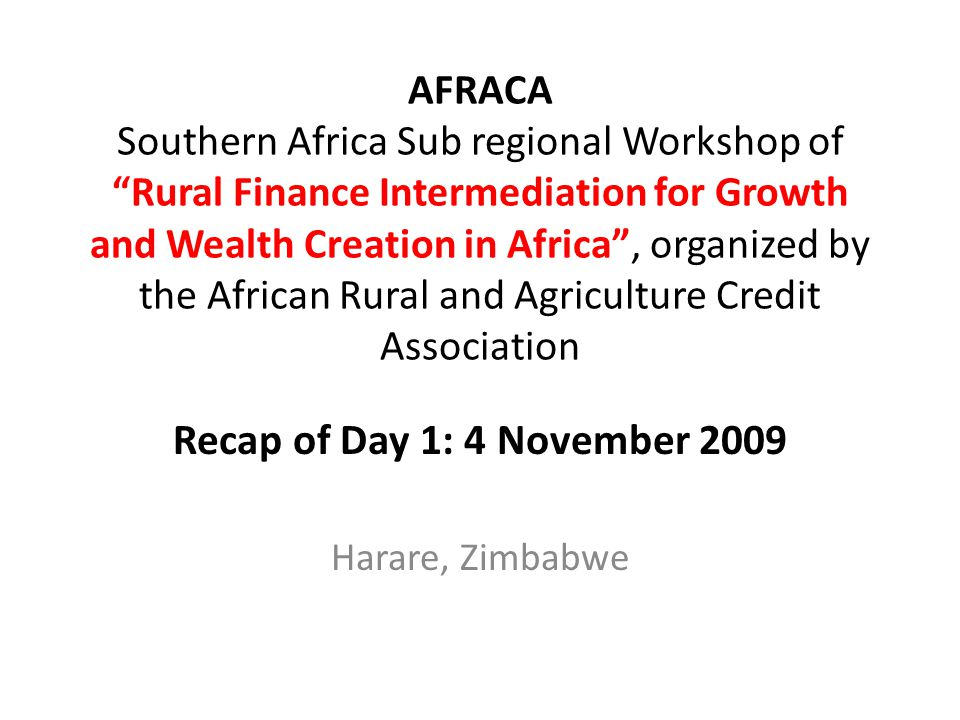 "AFRACA Southern Africa Sub regional Workshop of ""Rural Finance Intermediation for Growth and Wealth Creation in Africa"", organized by the African Rura"