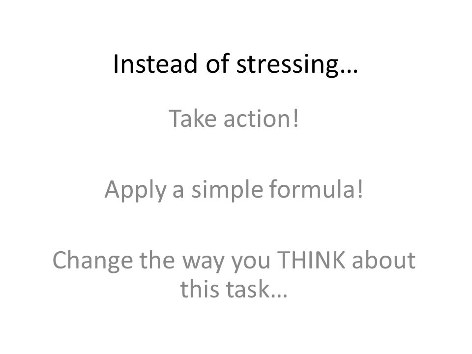 Instead of stressing… Take action. Apply a simple formula.