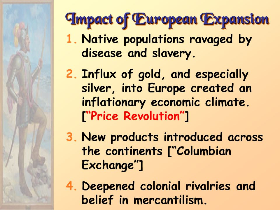 Impact of European Expansion 1.Native populations ravaged by disease and slavery.