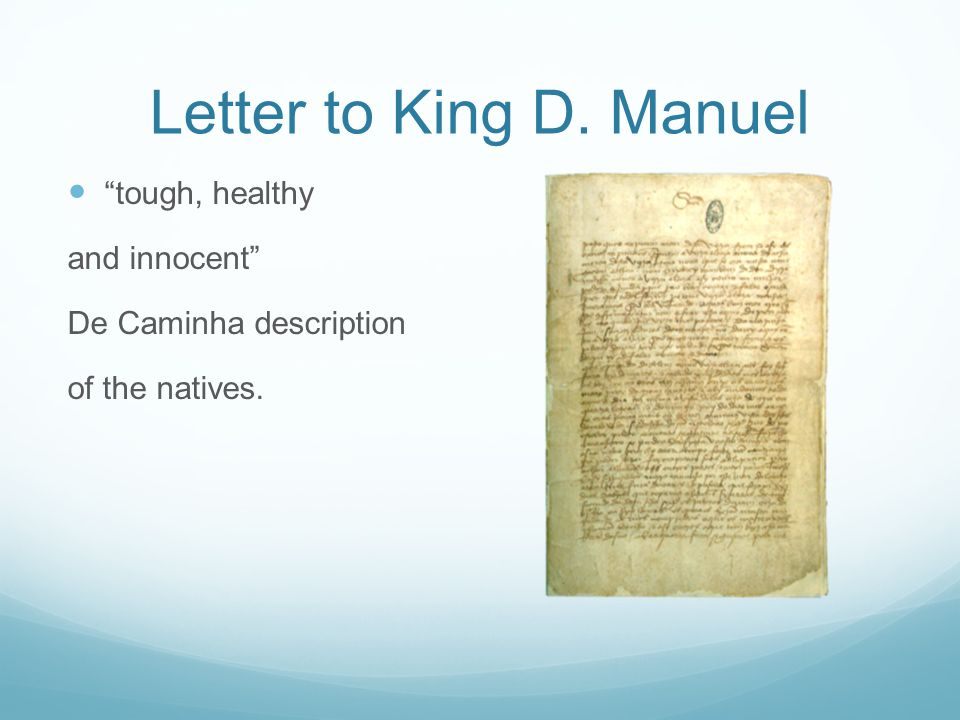 Letter to King D. Manuel tough, healthy and innocent De Caminha description of the natives.