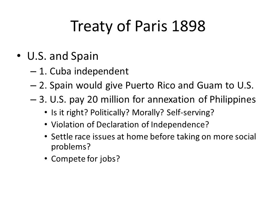 Treaty of Paris 1898 U.S.and Spain – 1. Cuba independent – 2.