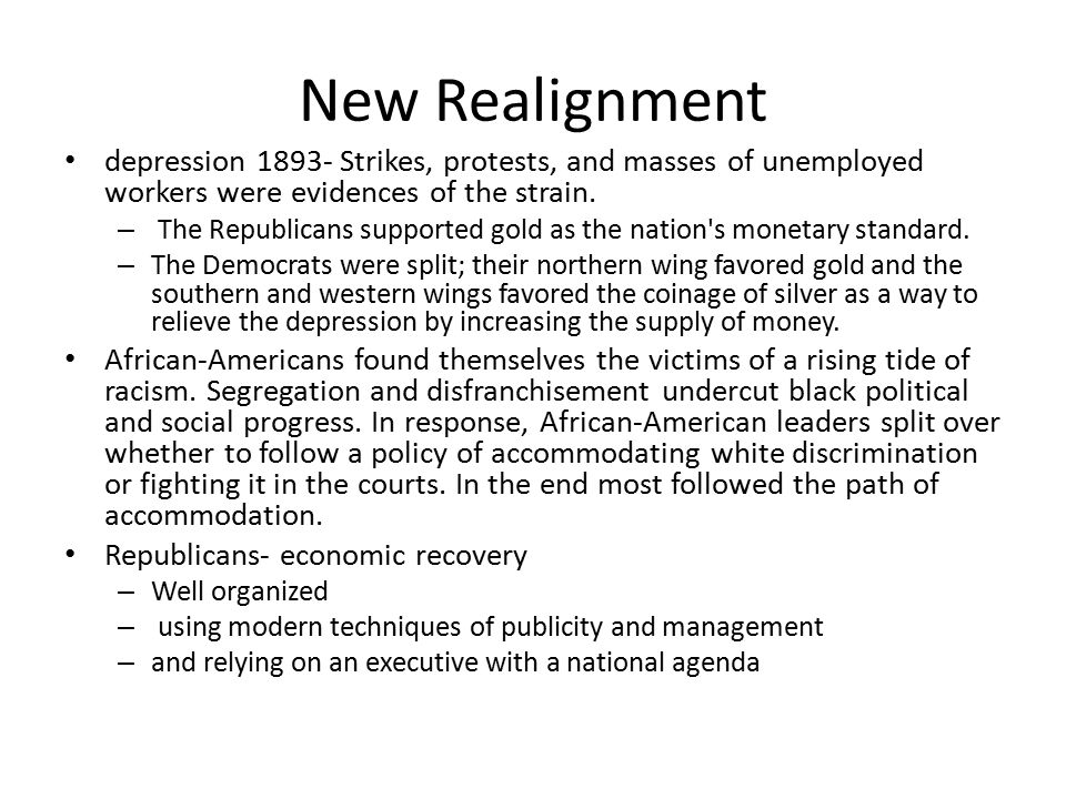 New Realignment depression 1893- Strikes, protests, and masses of unemployed workers were evidences of the strain.