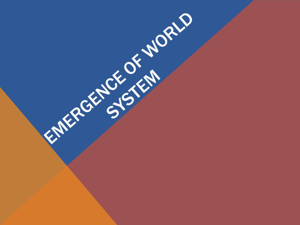 EMERGENCE OF WORLD SYSTEM