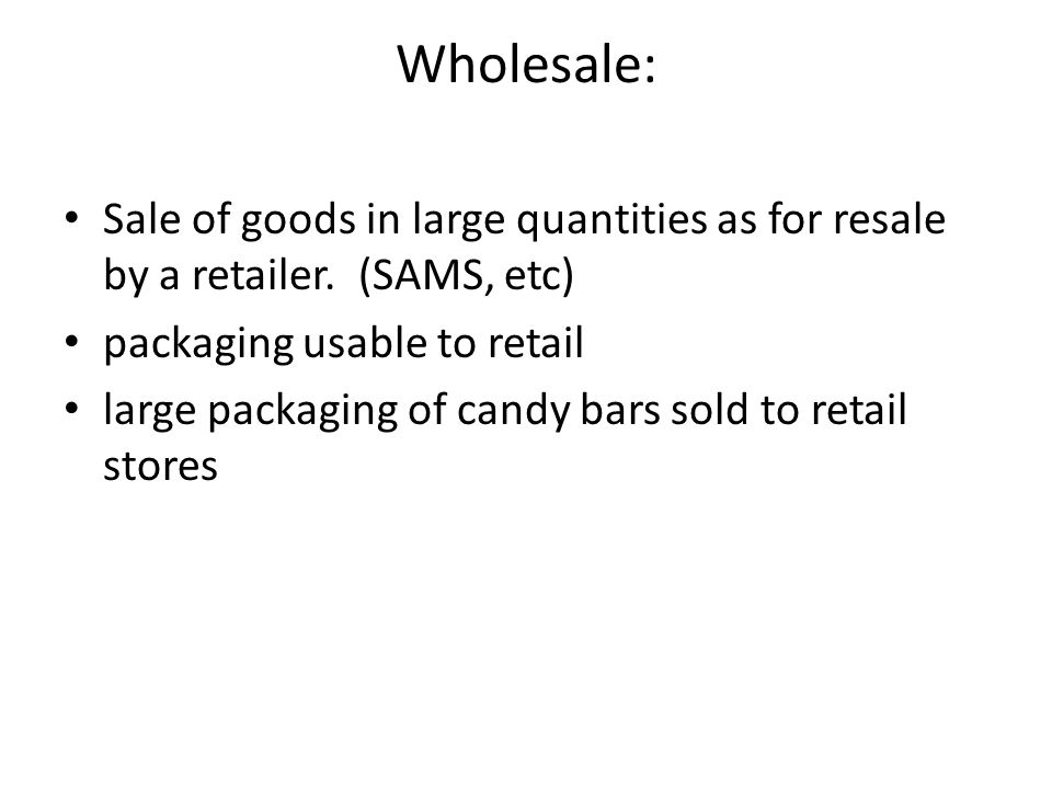 Wholesale: Sale of goods in large quantities as for resale by a retailer.