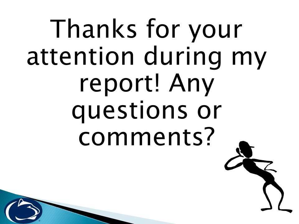 Thanks for your attention during my report! Any questions or comments?