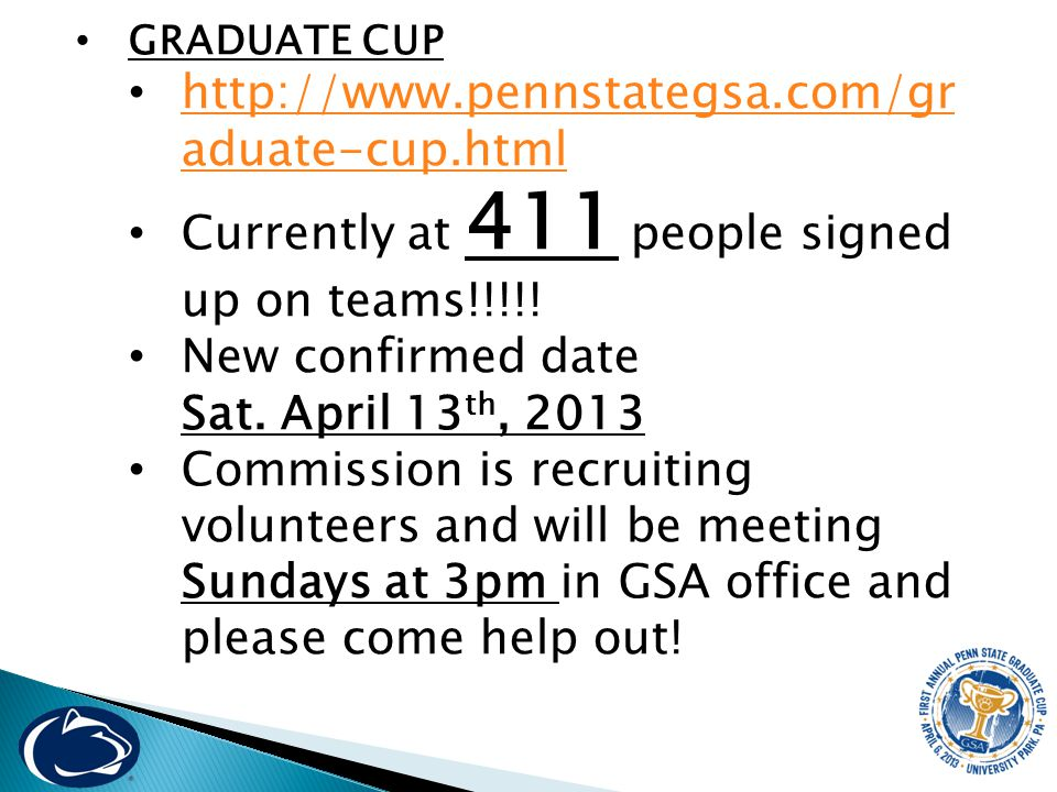 GRADUATE CUP http://www.pennstategsa.com/gr aduate-cup.html http://www.pennstategsa.com/gr aduate-cup.html Currently at 411 people signed up on teams!!!!.