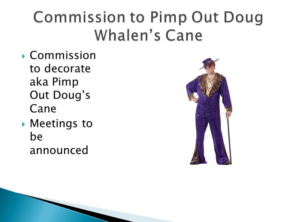  Commission to decorate aka Pimp Out Doug's Cane  Meetings to be announced