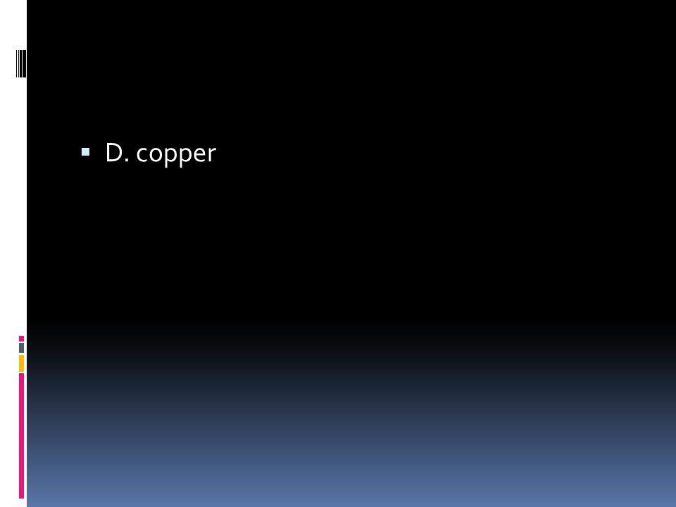  D. copper