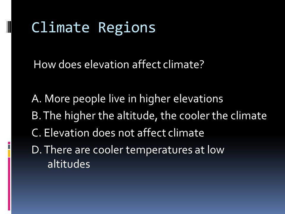 Climate Regions How does elevation affect climate.