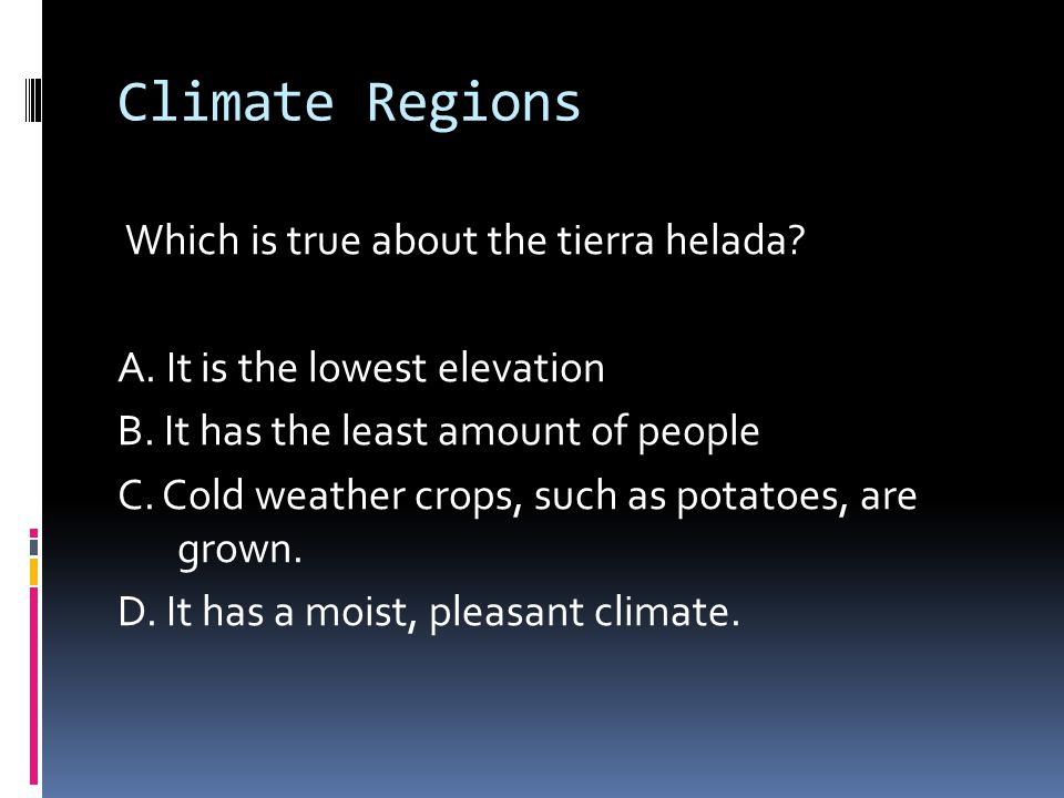 Climate Regions Which is true about the tierra helada.