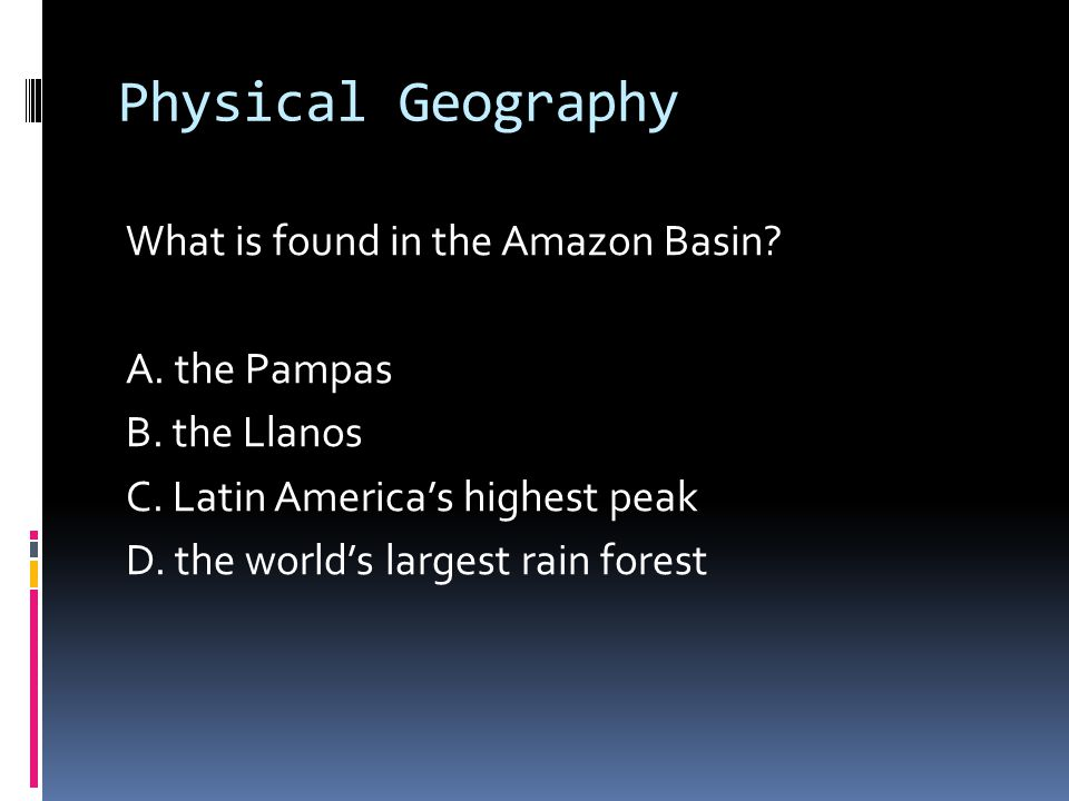 Physical Geography What is found in the Amazon Basin.
