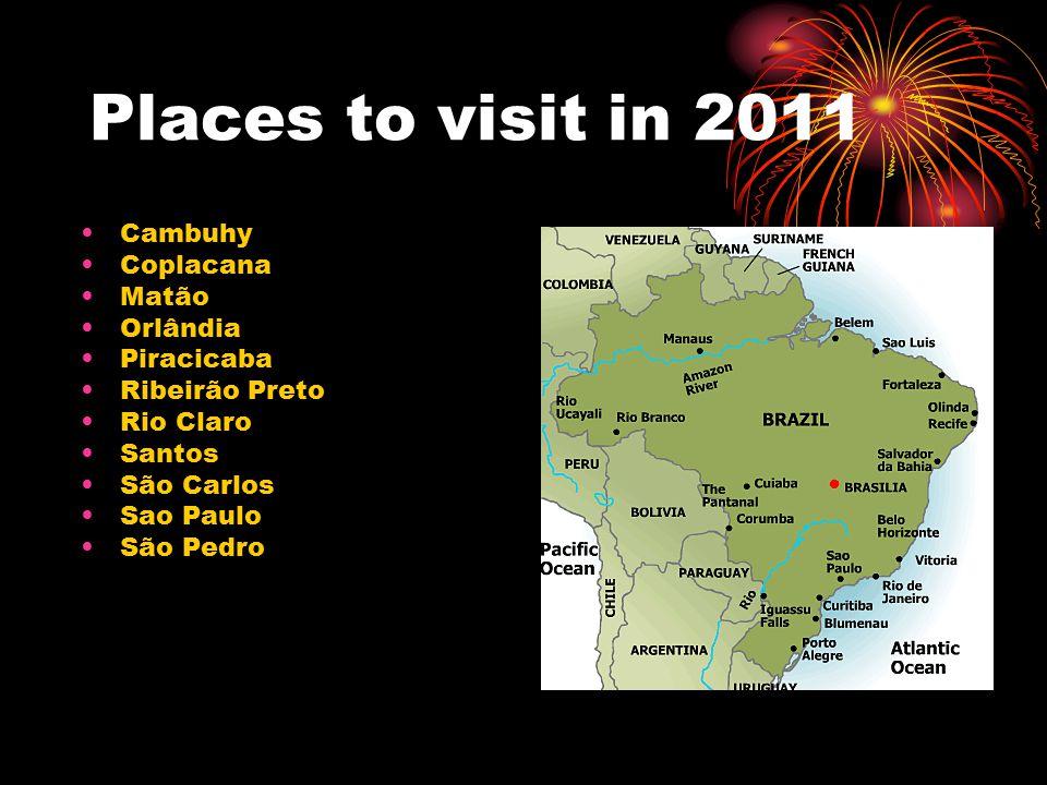 Places to visit in 2011 Cambuhy Coplacana Matão Orlândia Piracicaba Ribeirão Preto Rio Claro Santos São Carlos Sao Paulo São Pedro