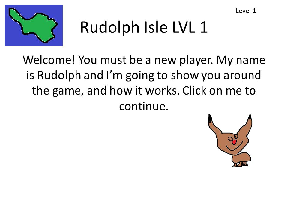 Rudolph Isle LVL 1 Welcome. You must be a new player.