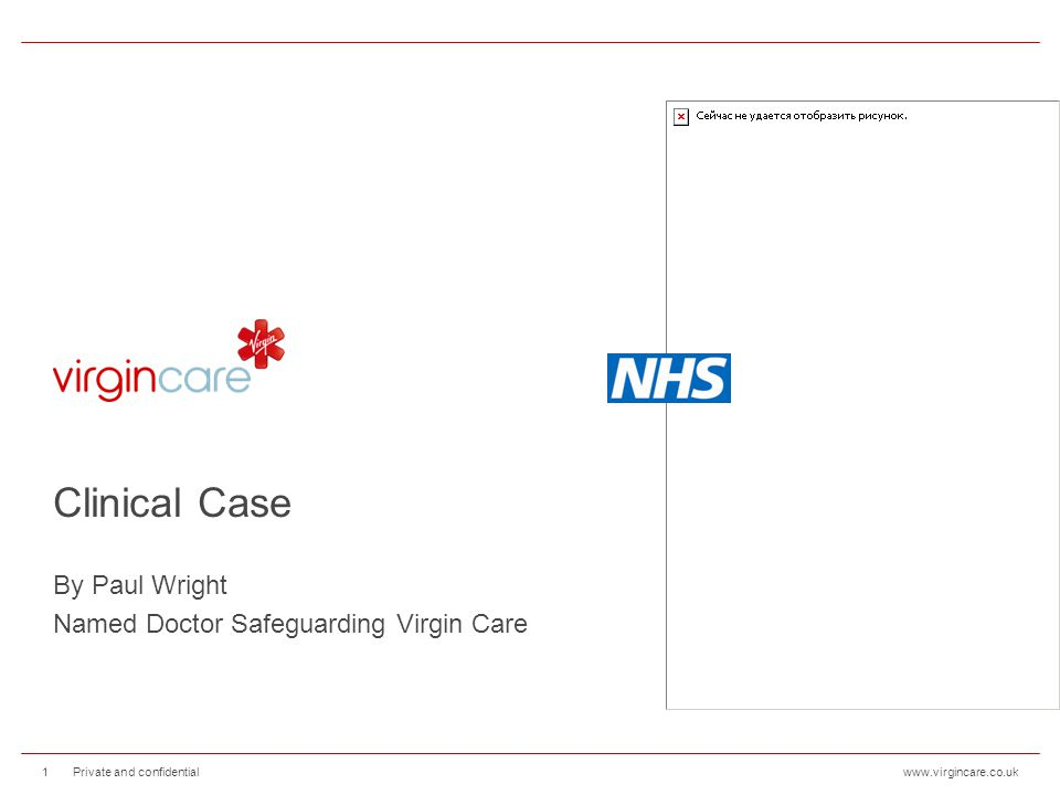 www.virgincare.co.ukPrivate and confidential1 Clinical Case By Paul Wright Named Doctor Safeguarding Virgin Care