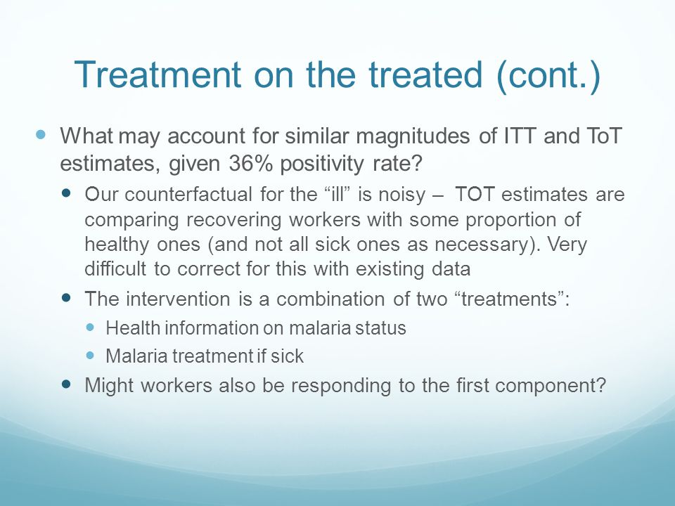 Treatment on the treated (cont.) What may account for similar magnitudes of ITT and ToT estimates, given 36% positivity rate.