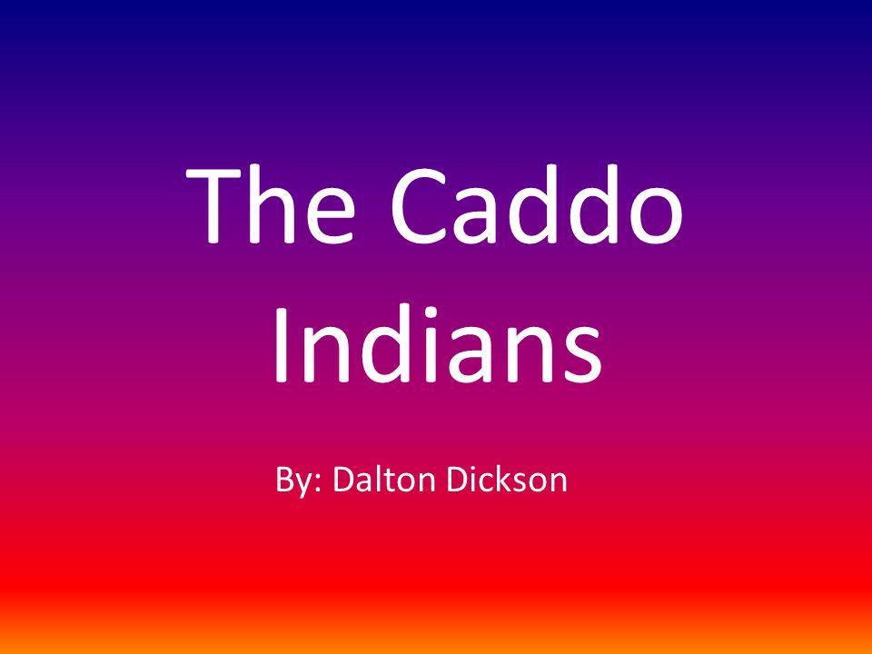 The Caddo Indians By: Dalton Dickson