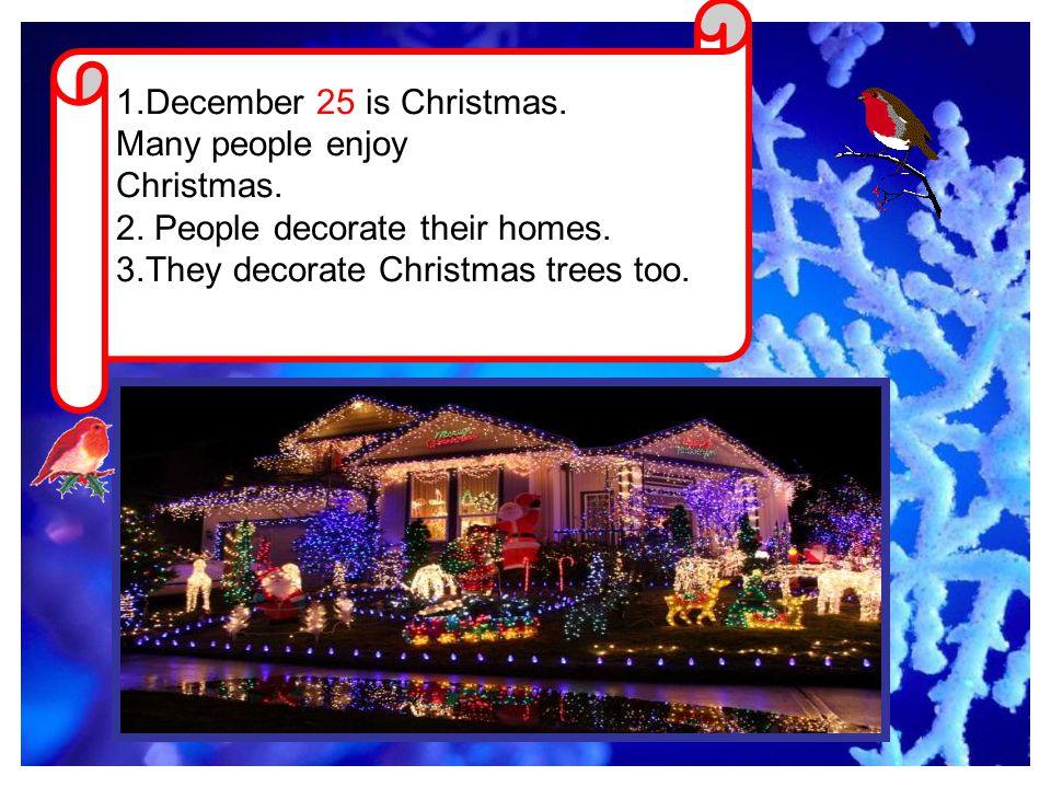 1.December 25 is Christmas.Many people enjoy Christmas.
