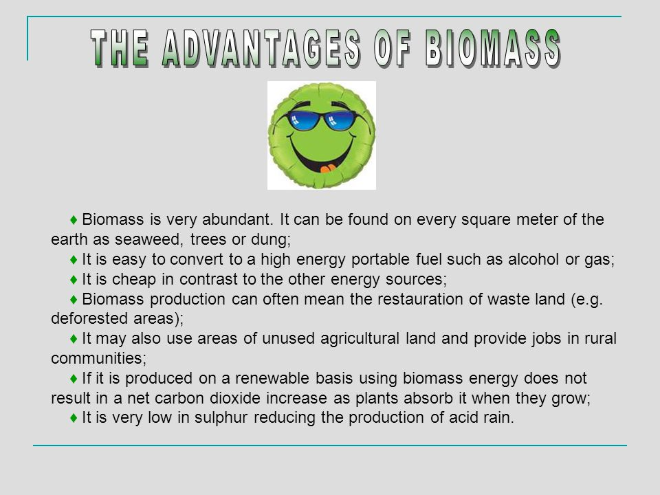 ♦ Biomass is very abundant.