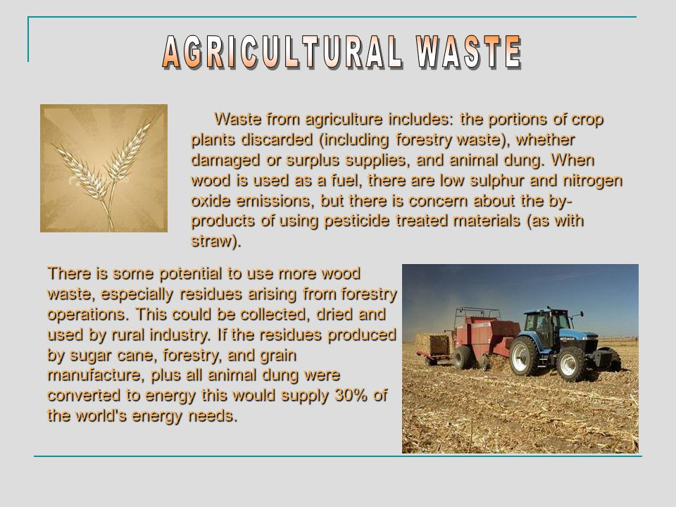 Waste from agriculture includes: the portions of crop plants discarded (including forestry waste), whether damaged or surplus supplies, and animal dung.