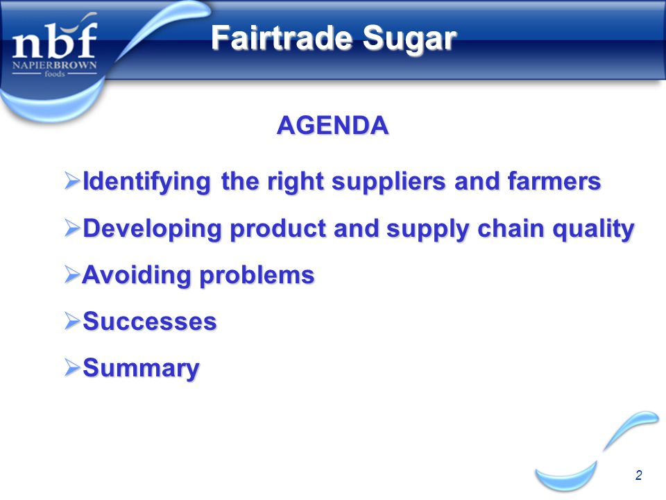 2 Fairtrade Sugar AGENDA  Identifying the right suppliers and farmers  Developing product and supply chain quality  Avoiding problems  Successes  Summary