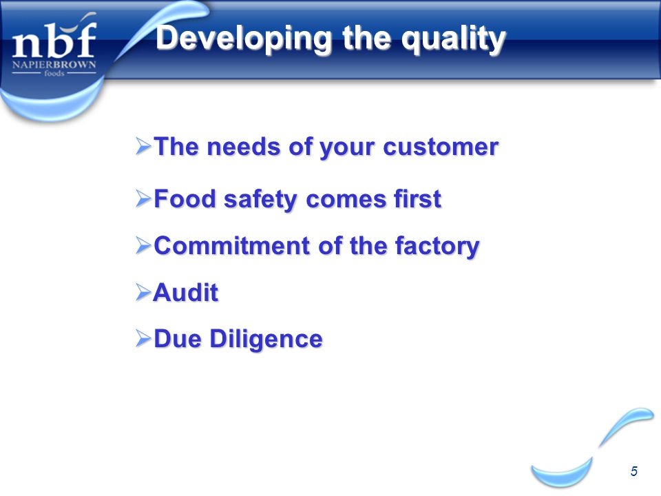 5 Developing the quality  The needs of your customer  Food safety comes first  Commitment of the factory  Audit  Due Diligence