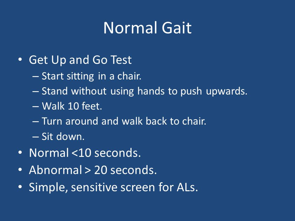 Tinetti Gait and Balance Test 10-15 minutes to complete Most often done by a therapist.