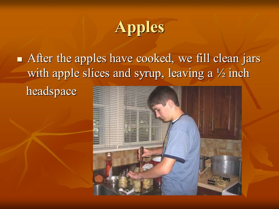 Apples Wash jars and lids thoroughly in hot soapy water Wash jars and lids thoroughly in hot soapy water