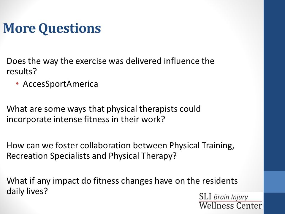 More Questions Does the way the exercise was delivered influence the results.