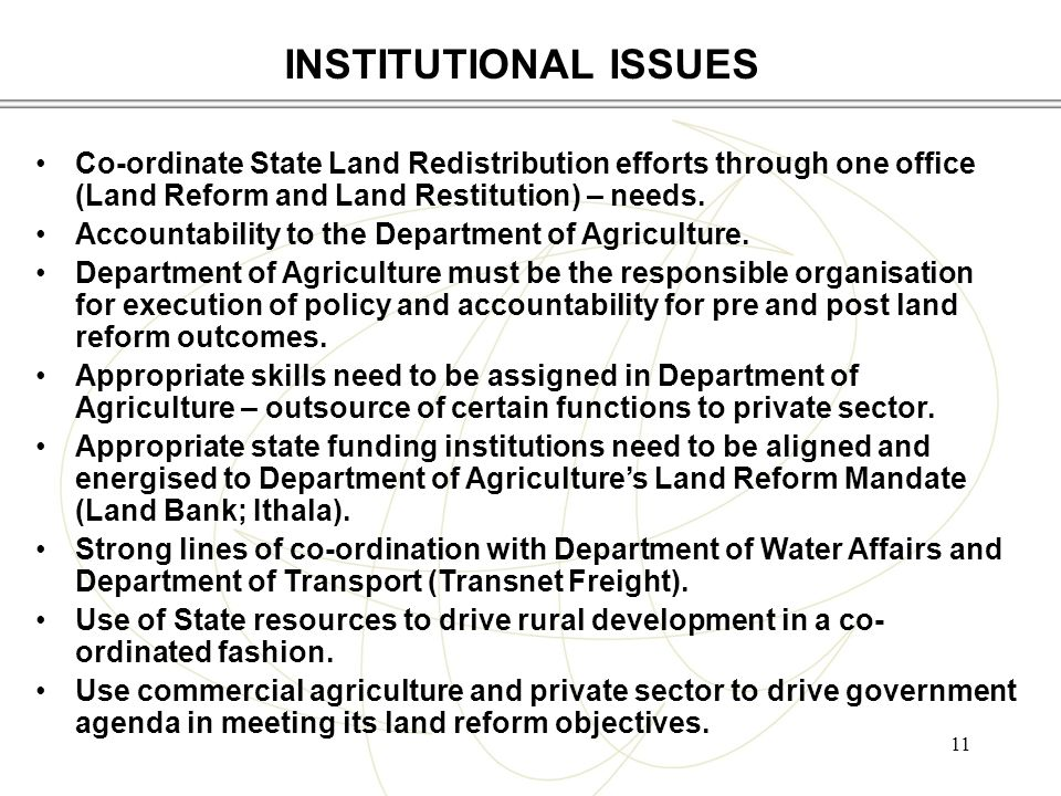 11 Co-ordinate State Land Redistribution efforts through one office (Land Reform and Land Restitution) – needs.
