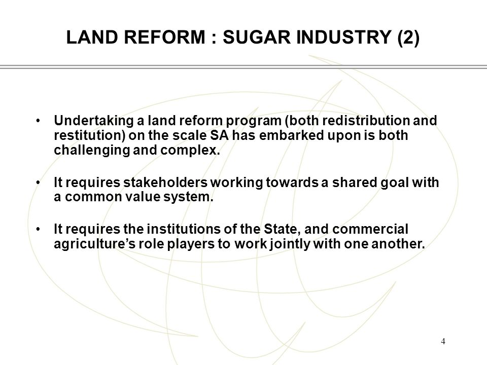 4 Undertaking a land reform program (both redistribution and restitution) on the scale SA has embarked upon is both challenging and complex.