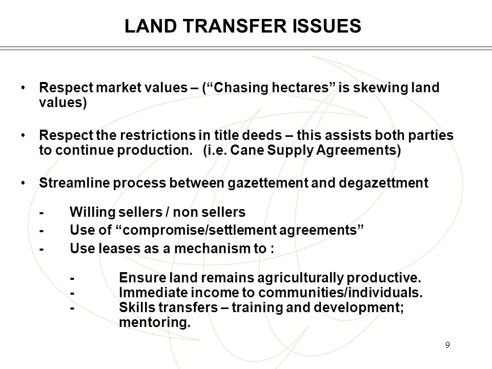 9 Respect market values – ( Chasing hectares is skewing land values) Respect the restrictions in title deeds – this assists both parties to continue production.