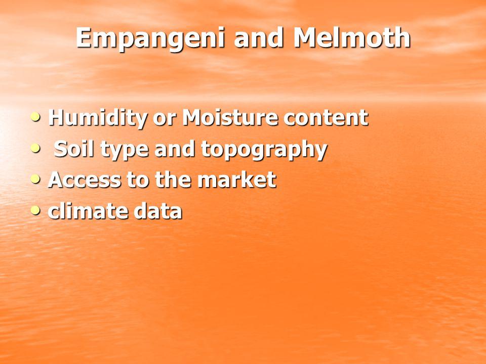 Empangeni and Melmoth Humidity or Moisture content Humidity or Moisture content Soil type and topography Soil type and topography Access to the market Access to the market climate data climate data