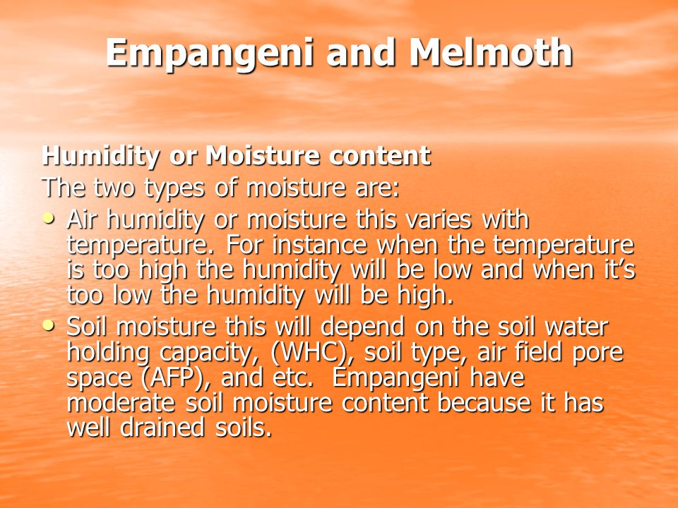 Empangeni and Melmoth Humidity or Moisture content The two types of moisture are: Air humidity or moisture this varies with temperature.