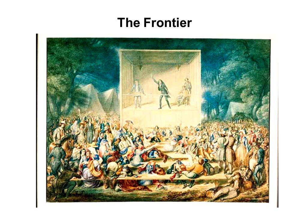 The Frontier Logan, KY - 1797 Camp Meeting Cane Ridge, KY - 1801