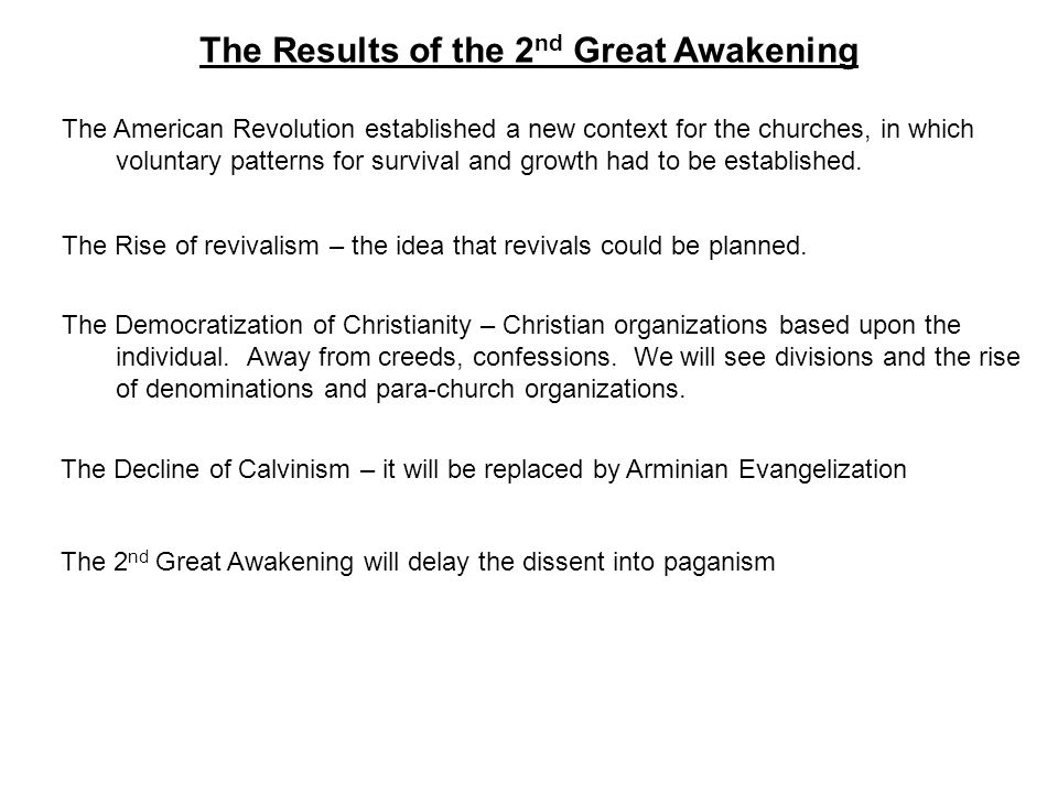 The Results of the 2 nd Great Awakening The Rise of revivalism – the idea that revivals could be planned.