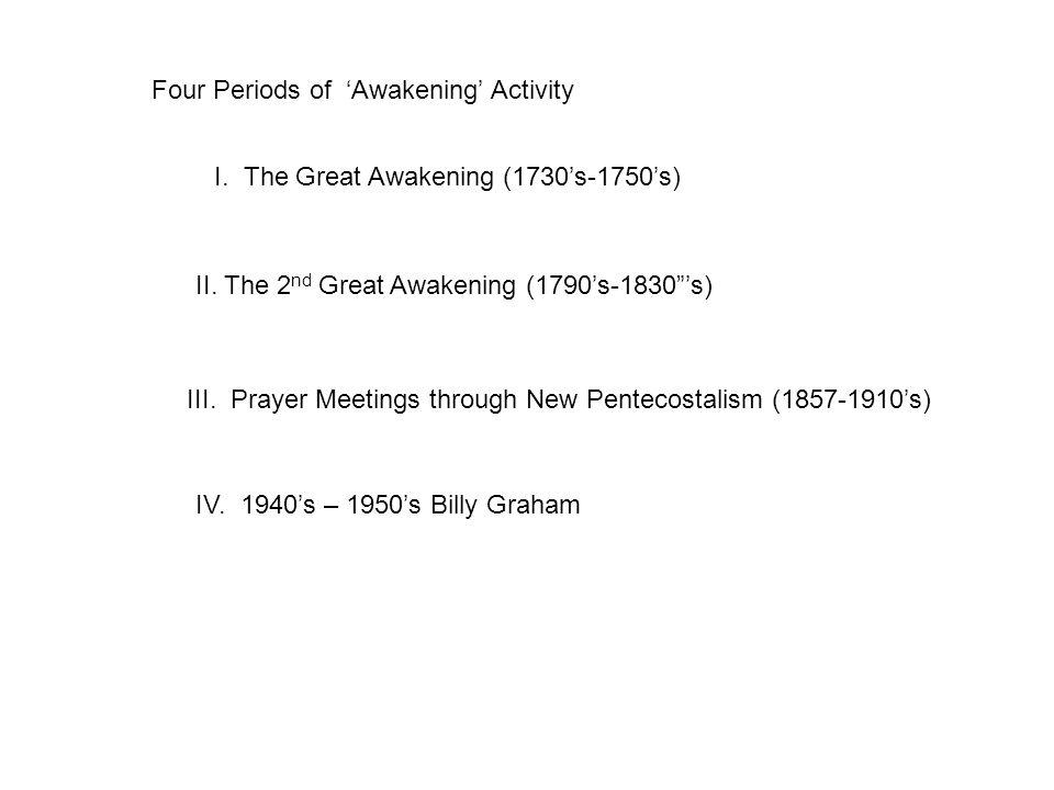 Four Periods of 'Awakening' Activity I. The Great Awakening (1730's-1750's) II.